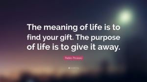 25674-pablo-picasso-quote-the-meaning-of-life-is-to-find-your-gift-the